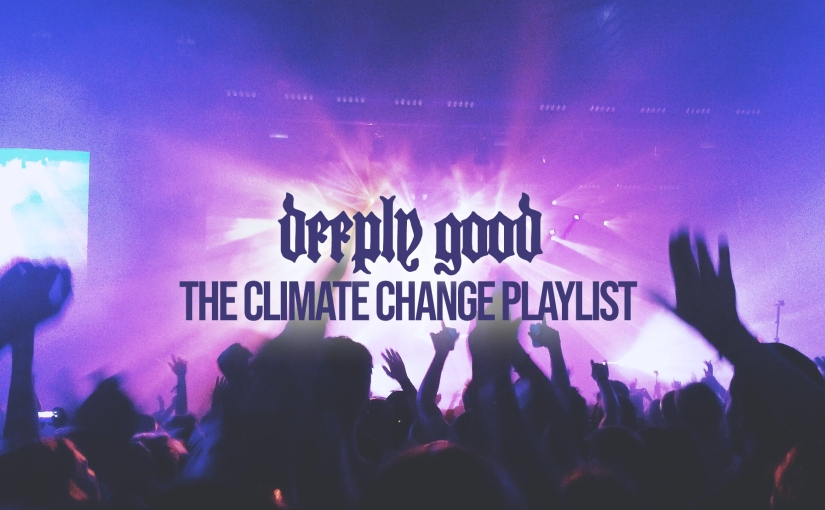 Deeply Good's Climate Change Playlist